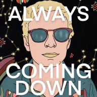 """Cover Art for """"Always Coming Down"""""""