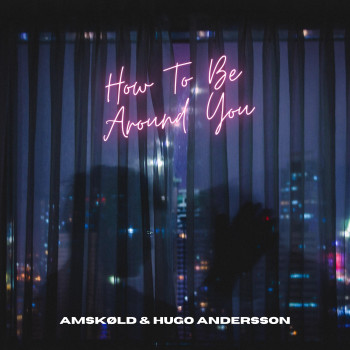 """Cover Art for """"How To Be Around You"""""""